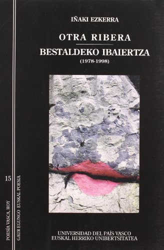 Otra ribera - Bestaldeko ibaiertza (1978-1998): 15 (Poesía Vasca Hoy - Gaur Egungo Euskal Poesia)