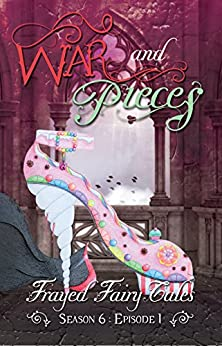 War and Pieces: Season 6, Episode 1 (Frayed Fairy Tales Book 16) by [N.L. Greene, Jo Michaels, Ferocious 5]