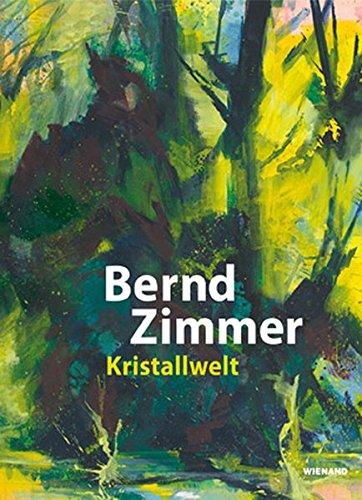 Bernd Zimmer. Kristallwelt: Katalog zur Ausstellung in der Städtischen Galerie im Leeren Beutel Regensburg 2018 und in der Museumslandschaft Hessen Kassel Neue Galerie 2018/2019