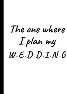 The One Where I Plan My Wedding: Detailed Wedding Planner and Organizer, Engagement Gift for Bride and Groom