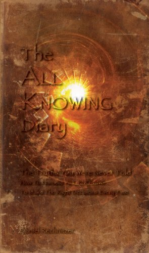 The ALL KNOWING Diary: The Truths You Were Never Told; How to Harness All Knowing to Make the Right Decisions Every Time
