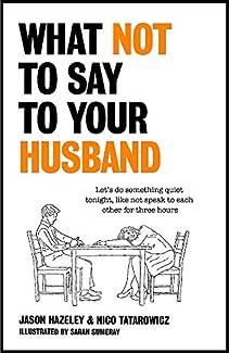 Jason Hazeley & Nico Tatarowicz - What Not To Say To Your Husband