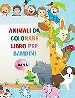 Animali da colorare libro per bambini: Incredibile libro con animali facili da colorare per il tuo bambino Animali delle foreste per bambini per la scuola materna e Kidergarden Libro da colorare semplice per bambini di età 4-8