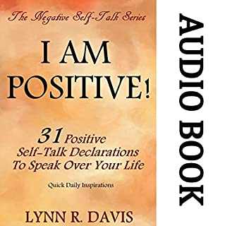I Am Positive! 31 Positive Self-Talk Declarations to Speak Faith Over Your Life audiobook cover art