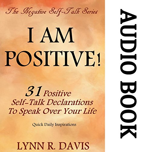 I Am Positive! 31 Positive Self-Talk Declarations to Speak Faith Over Your Life Audiobook By Lynn R. Davis cover art
