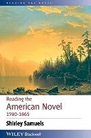 Reading the American Novel 1780 - 1865 (Reading the Novel)