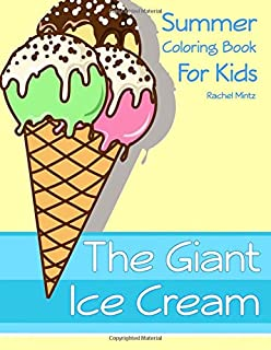 The Giant Ice Cream - Summer Coloring Book For Kids: 50 Cones of Frozen Ice Creams, Ice Pops and Refreshing Deserts to Color