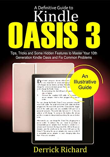 A Definitive Guide to KINDLE OASIS 3: Tips, Tricks and Some Hidden Features to Master Your 10th Generation Kindle Oasis and Fix Common Problems