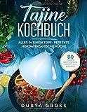 Tajine Kochbuch: 80 leckere orientalische Rezepte aus Marokko. Alles in einem Topf- Perfekte nordafrikanische Küche. (Tajine Rezepte, Band 1)