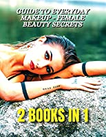 [ 2 BOOKS IN 1 ] - Guide To Everyday Makeup - Female Beauty Secrets - Always Perfect Nails - Nail Art Decorations And Gel Reconstruction: This Book Included 2 Courses Useful For All Women - Full Color Manuscript - Premium Version - Italian Language Editi