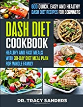 Dash diet cookbook: 600 quick, easy and healthy dash diet recipes for beginners : Healthy and fast meals with 30-day diet meal plan for whole family