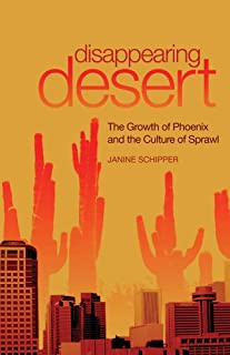Disappearing Desert: The Growth of Phoenix and the Culture of Sprawl