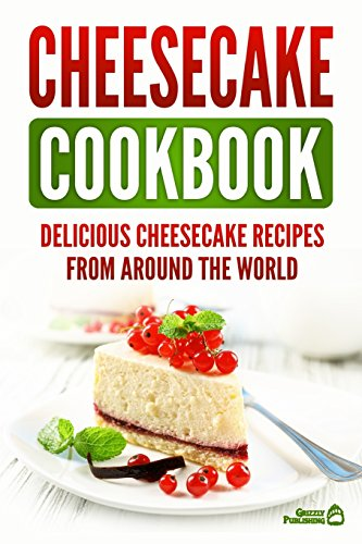Cheesecake Cookbook: Delicious Cheesecake Recipes From