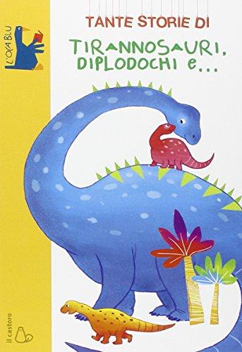 Tante storie di tirannosauri, diplodochi e.... Ediz. illustrata