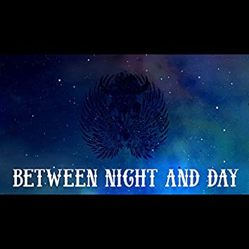 Between Night and Day