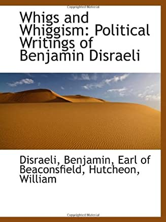 Whigs and Whiggism: Political Writings of Benjamin Disraeli
