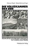 Die Volkskammer der DDR. Sozialistischer Parlamentarismus in Theorie und Praxis