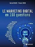 Le marketing digital en 150 questions: DEVELOPPER SA VISIBILITE, SA PERFORMANCE ET SA NOTORIETE SUR LE WEB