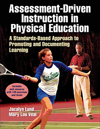 Assessment-Driven Instruction in Physical Education: A Standards-Based Approach to Promoting and Documenting Learning