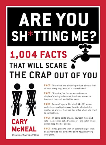 Are You Sh*tting Me?: 1,004 Facts That Will Scare the Crap Out...