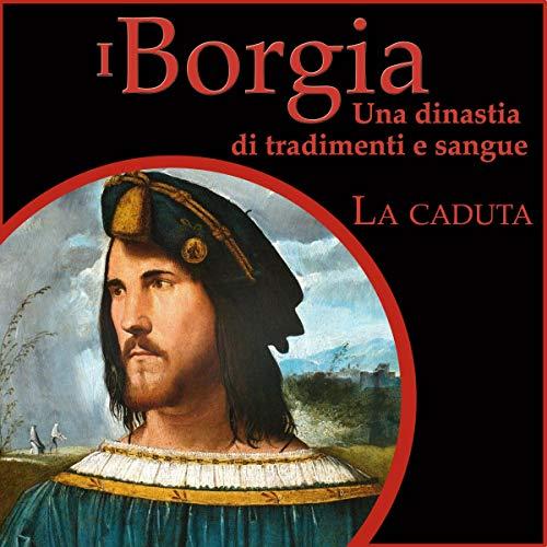 La caduta: I Borgia - Una dinastia di tradimenti e sangue 3 cover art
