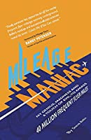 Mileage Maniac: My Genius, Madness and a Touch Of Evil To Amass 40 Million Frequent Flyer Miles