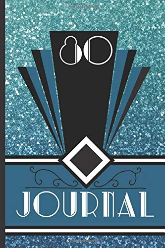 80 Journal: Record and Journal Your 80th Birthday Year to Create a Lasting Memory Keepsake (Blue Art Deco Birthday Journals, Band 80)