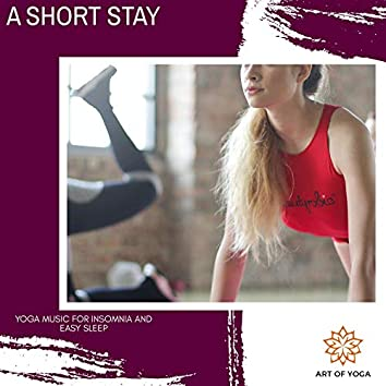A Short Stay - Yoga Music For Insomnia And Easy Sleep