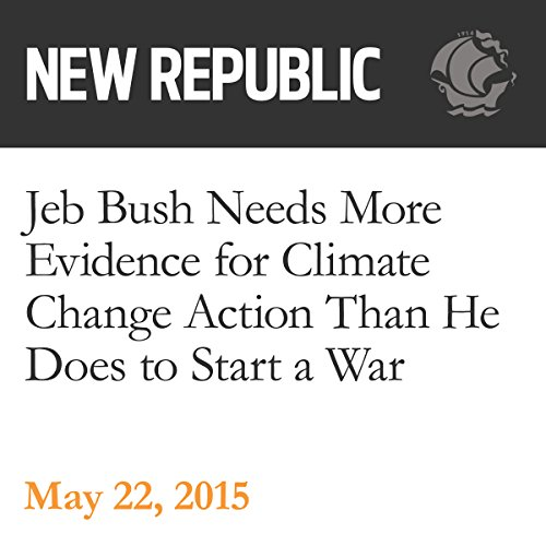 Jeb Bush Needs More Evidence for Climate Change Action Than He Does to Start a War audiobook cover art
