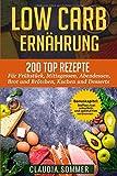 LOW CARB ERNÄHRUNG: 200 Top Rezepte für Frühstück