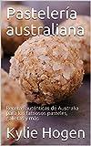 Pastelería australiana: Recetas auténticas de Australia para los famosos pasteles, galletas y más
