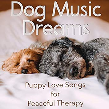 Dog Music Dreams: Puppy Love Songs for Peaceful Therapy
