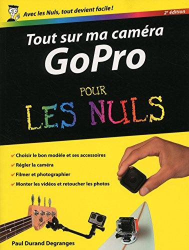 Tout sur ma caméra GoPro pour les Nuls, nouvelle édition (French Edition)