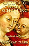 Catholic Home Schooling: A Handbook for Parents (English Edition)