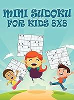 Mini Sudoku For Kids 8x8: 8x8 Puzzle Grid - Introduce Children to Sudoku and Grow Logic Skills - Sudoku Books for Kids Fun Activity Book