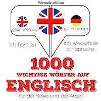 1000 wichtige Wörter auf Englisch für die Reise und die Arbeit Hörbuch
