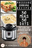 Pressure Cooking Recipes: 30 Meals For 30 Days: Taking the STRESS Out Of Pressure (English Edition)