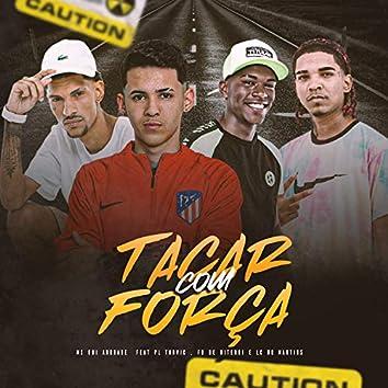 Tacar Com Força (feat. DJ Fb de Niterói, PL Torvic & DJ Dollynho Da Lapa)
