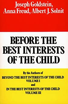 Before the Best Interests of the Child by [Joseph Goldstein, Anna Freund, Albert J. Solnit]