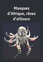 Masques d'Afrique, rêves d'ailleurs (French Edition)