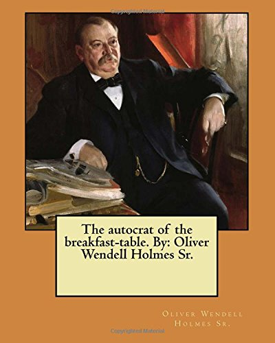 The autocrat of the breakfast-table. By: Oliver Wendell Holmes Sr.