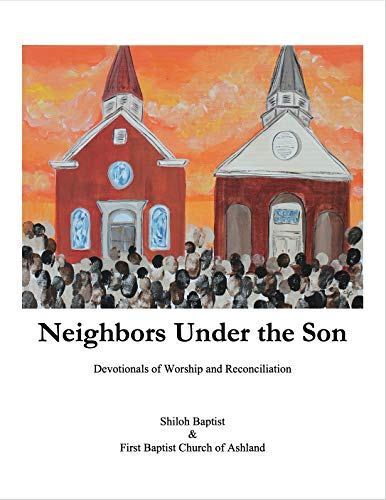 Neighbors Under the Son: Devotionals of Worship and Reconciliation (Advent, Easter, and Ordinary Devotionals Book 1)
