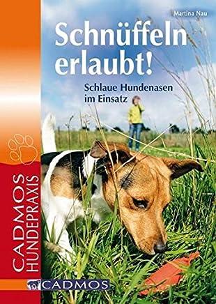 Schnüffeln erlaubt!: Schlaue Hundenasen im Einsatz (Cadmos Hundepraxis)