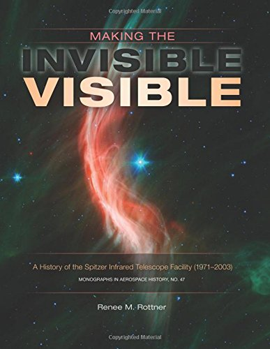 Making the Invisible Visible: A History of the Spitzer Infrared Telescope Facility (1971-2003) (NASA SP-2017-4547)