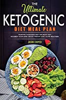 The Ultimate Ketogenic Diet Meal Plan: Starting Your Keto Diet the Right Way. Nourish Your Mind, Boost Weight Loss and Live Healthier.