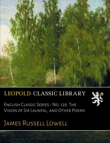 English Classic Series - No. 129. The Vision of Sir Launfal, and Other Poems