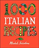 1,000 Italian Recipes (1,000 Recipes) Hardcover – October 8, 2004 by Michele Scicolone (Author)