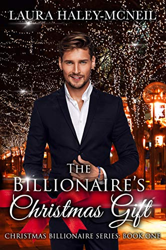The Billionaire's Christmas Gift: A Clean and Wholesome Small Town Christmas Billionaire Romance