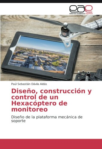 Diseño, construcción y control de un Hexacóptero de monitoreo