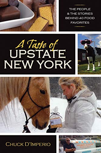 A Taste of Upstate New York: The People and the Stories Behind 40 Food Favorites (New York State...